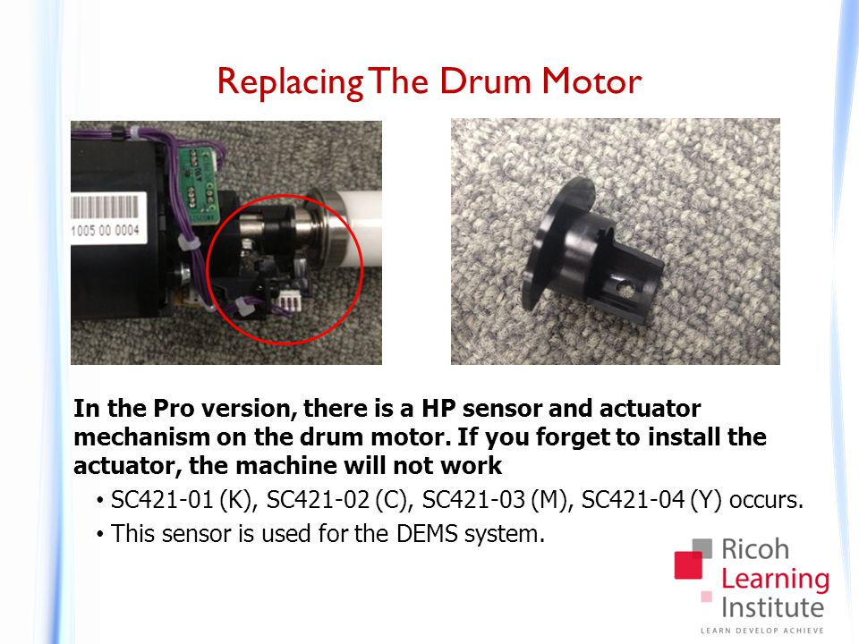 Replacing The Drum Motor In the Pro version, there is a HP sensor and actuator mechanism on the drum motor. If you forget to install the actuator, the