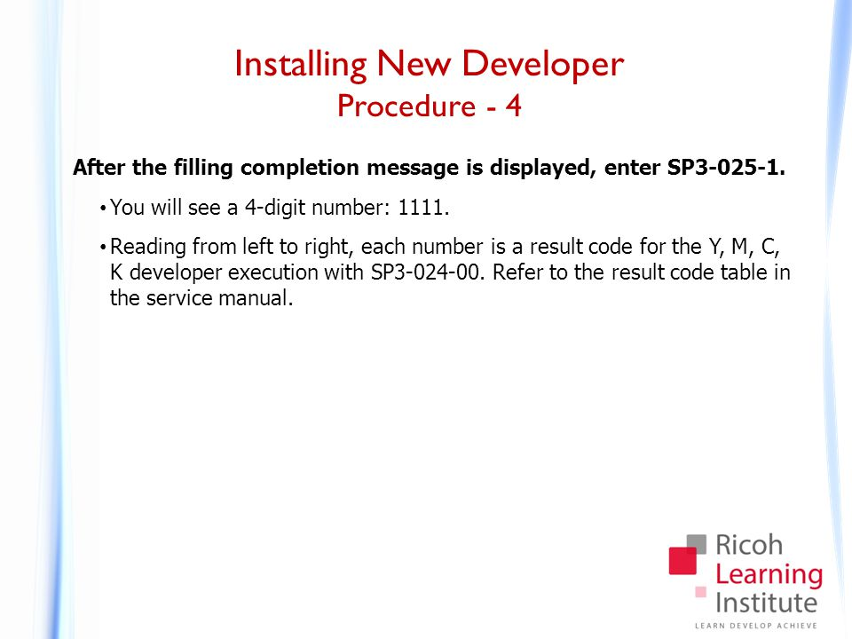 Installing New Developer Procedure - 4 After the filling completion message is displayed, enter SP3-025-1. You will see a 4-digit number: 1111. Readin