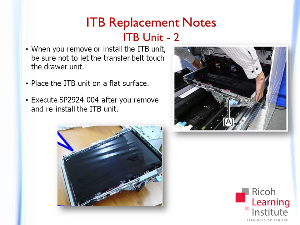 ITB Replacement Notes ITB Unit - 2 When you remove or install the ITB unit, be sure not to let the transfer belt touch the drawer unit. Place the ITB