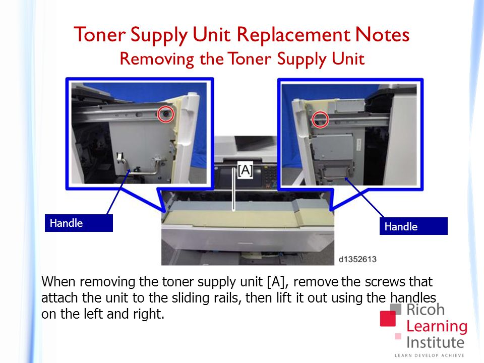Toner Supply Unit Replacement Notes Reinstalling the Toner Supply Unit When attaching the toner supply unit to the machine, fit the hooks of the toner supply unit into the holes in the slide rails.