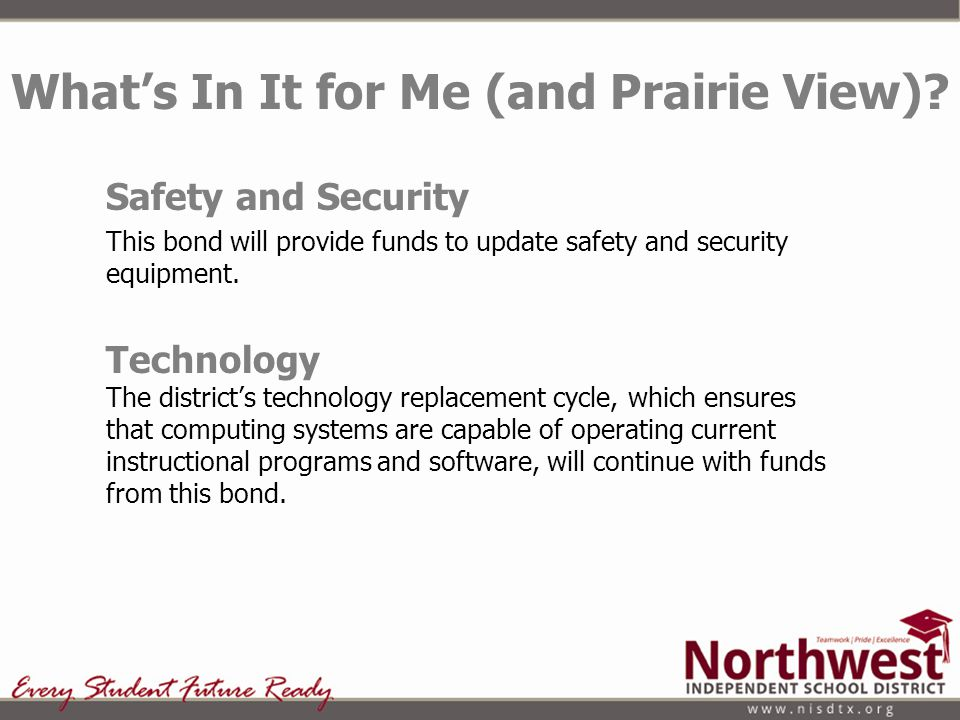 Safety and Security This bond will provide funds to update safety and security equipment. Technology The districts technology replacement cycle, which