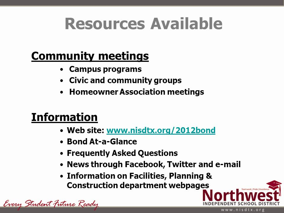 Community meetings Campus programs Civic and community groups Homeowner Association meetings Information Web site: www.nisdtx.org/2012bondwww.nisdtx.o