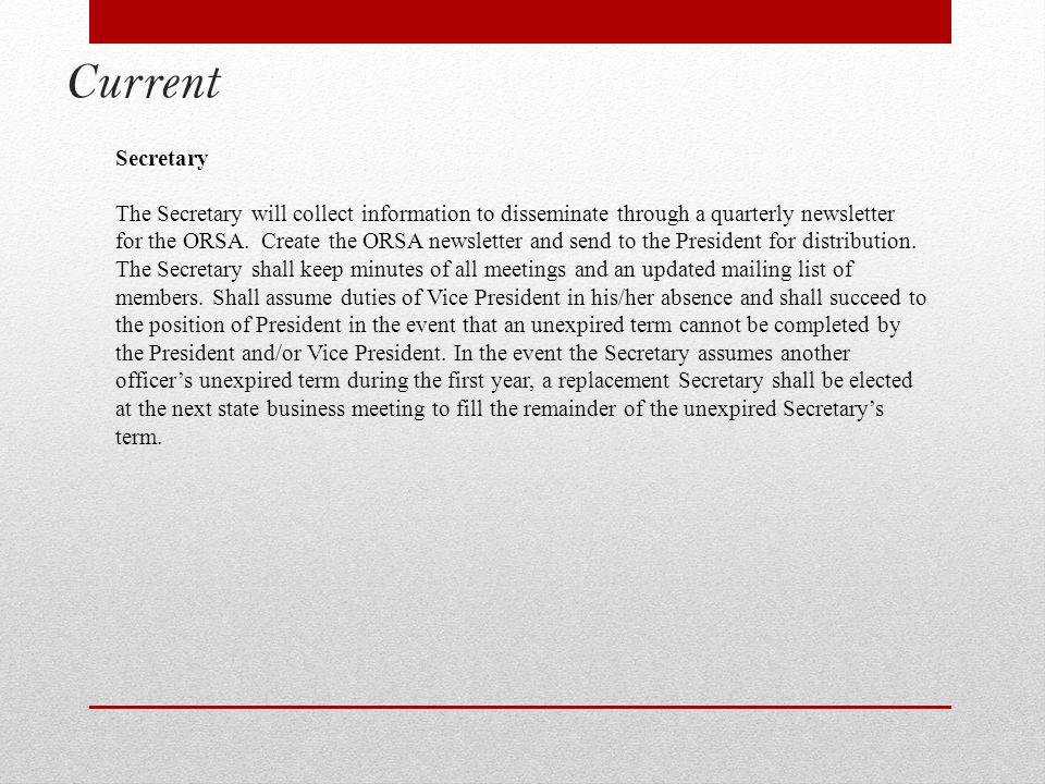Current Secretary The Secretary will collect information to disseminate through a quarterly newsletter for the ORSA.