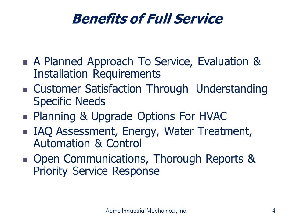Acme Industrial Mechanical, Inc.4 Benefits of Full Service A Planned Approach To Service, Evaluation & Installation Requirements Customer Satisfaction