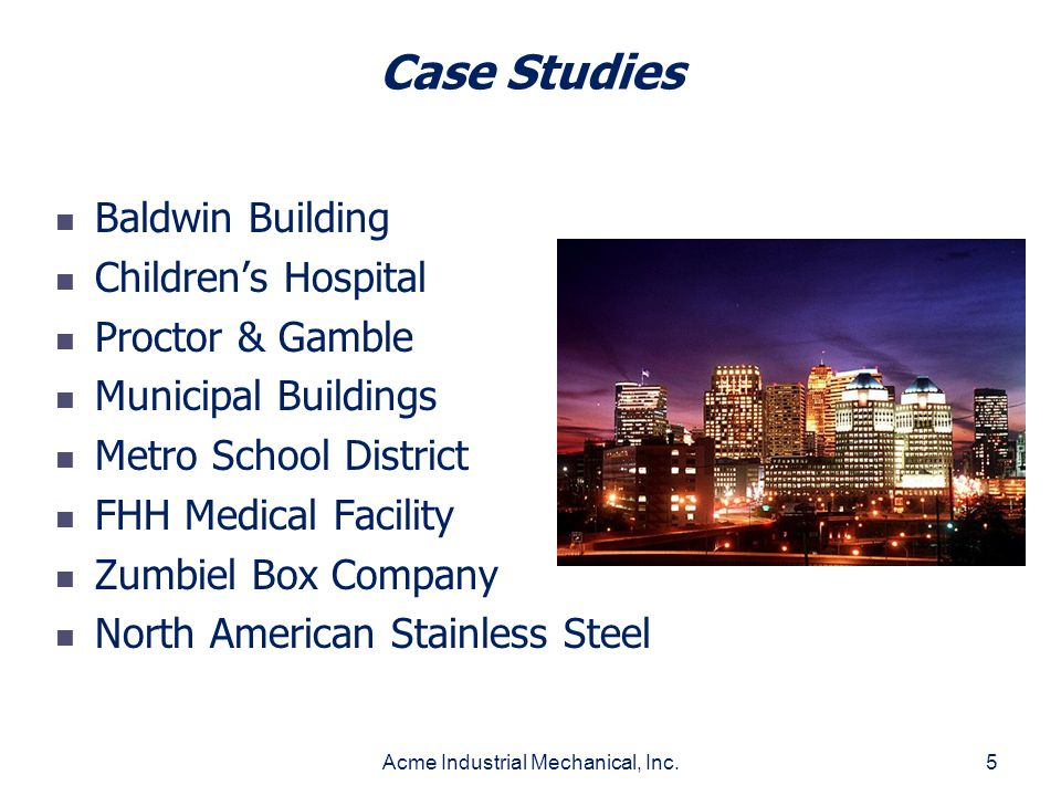 Acme Industrial Mechanical, Inc.5 Case Studies Baldwin Building Childrens Hospital Proctor & Gamble Municipal Buildings Metro School District FHH Medi