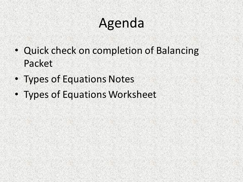 Agenda Quick check on completion of Balancing Packet Types of Equations Notes Types of Equations Worksheet