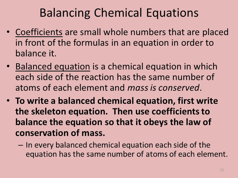 Balancing Chemical Equations Coefficients are small whole numbers that are placed in front of the formulas in an equation in order to balance it. Bala