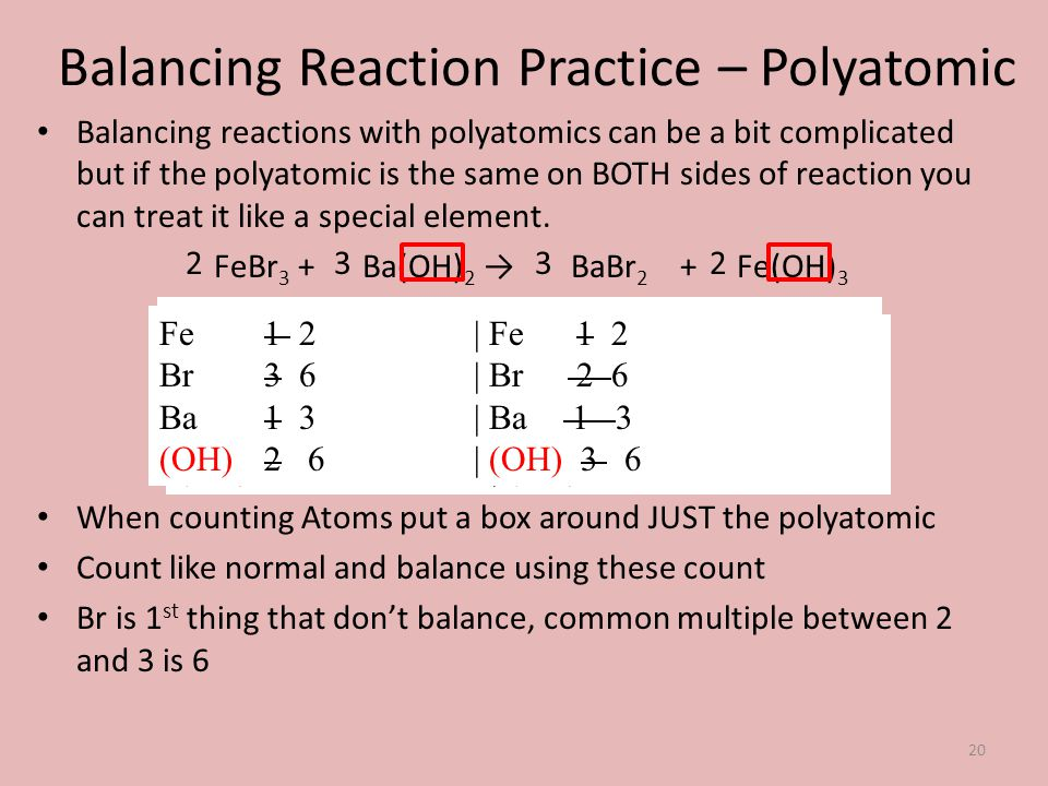 Balancing Reaction Practice – Polyatomic Balancing reactions with polyatomics can be a bit complicated but if the polyatomic is the same on BOTH sides