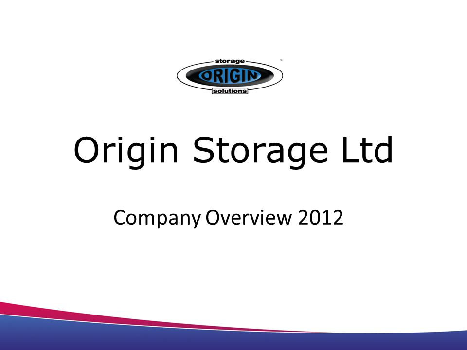Origin Storage Ltd Company Overview 2012