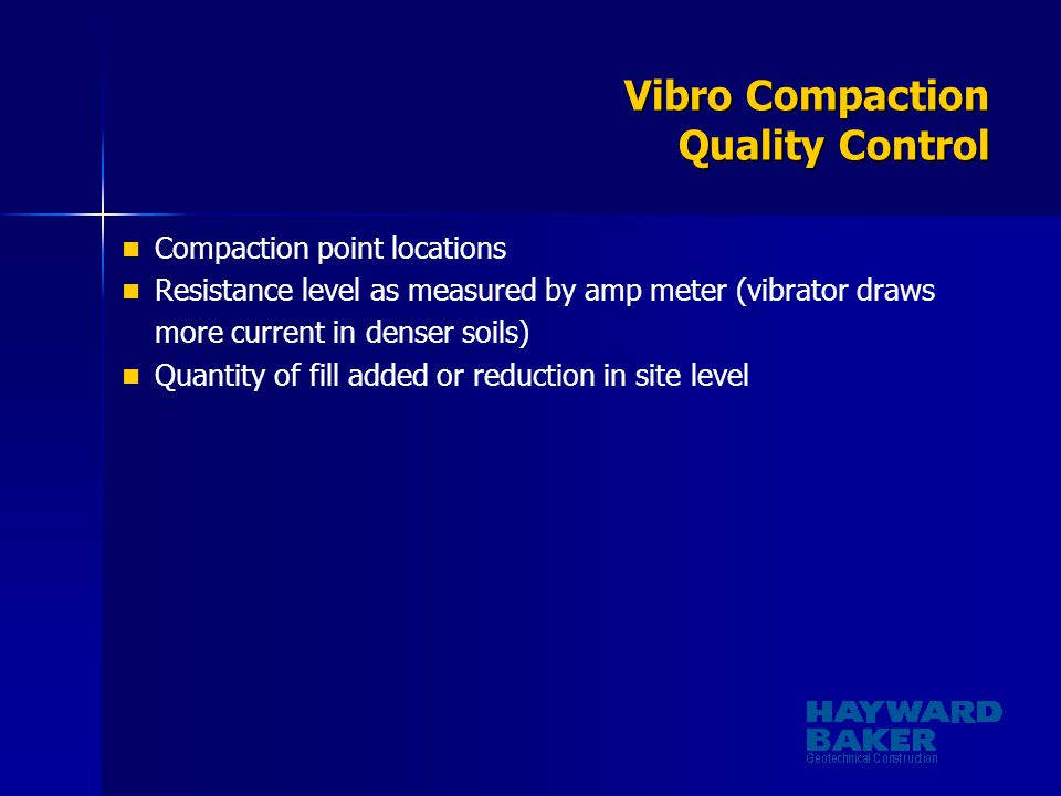 Vibro Compaction Quality Control Compaction point locations Resistance level as measured by amp meter (vibrator draws more current in denser soils) Qu