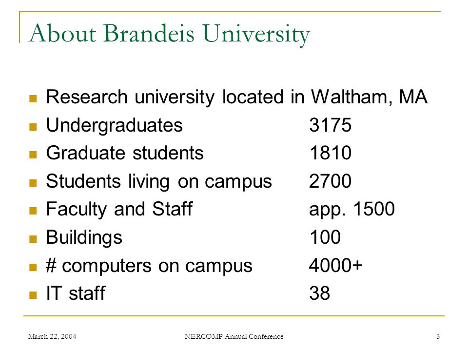 March 22, 2004 NERCOMP Annual Conference 3 About Brandeis University Research university located in Waltham, MA Undergraduates3175 Graduate students1810 Students living on campus 2700 Faculty and Staffapp.