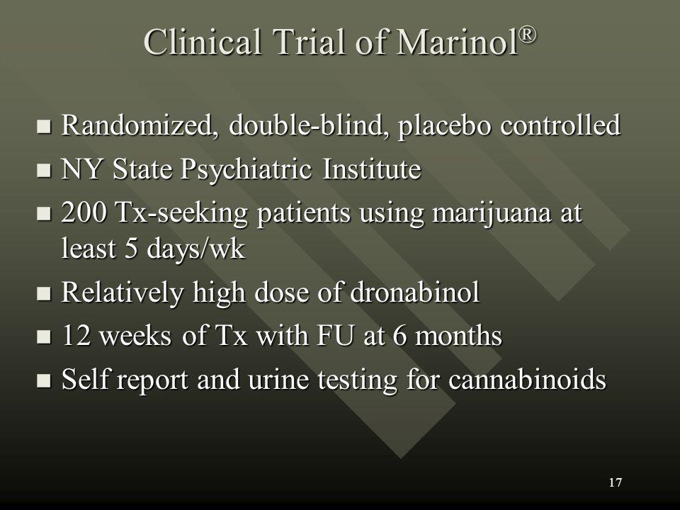 Clinical Trial of Marinol ® n Randomized, double-blind, placebo controlled n NY State Psychiatric Institute n 200 Tx-seeking patients using marijuana