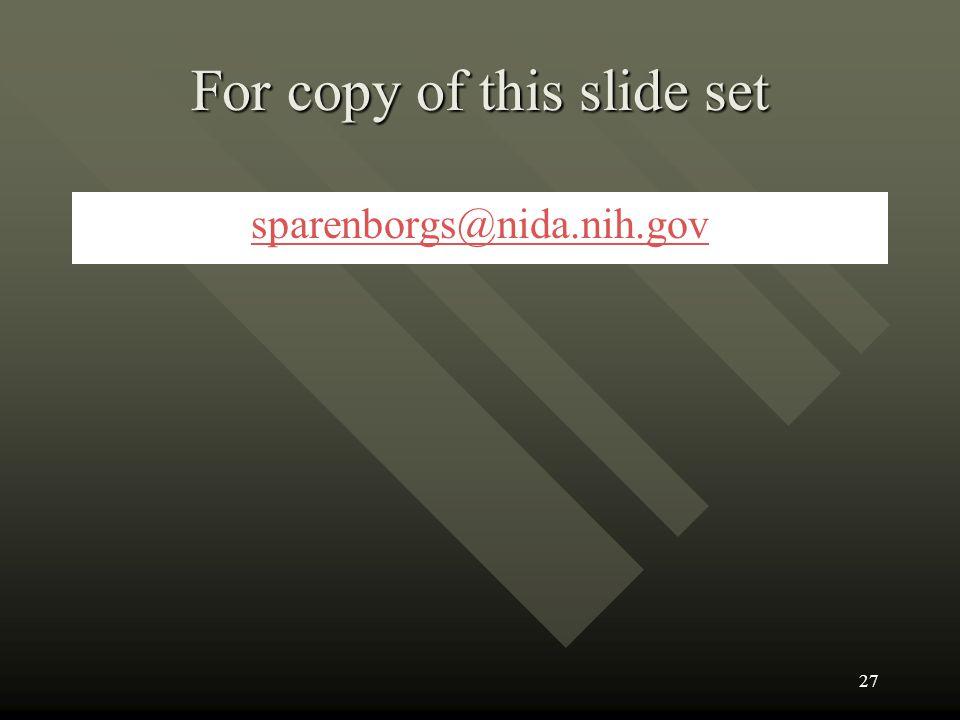 For copy of this slide set sparenborgs@nida.nih.gov 27