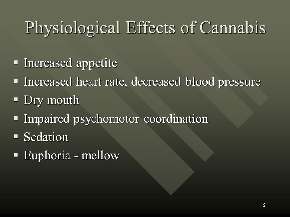 Psychological Effects of Cannabis Use Sense of euphoria and relaxation Sense of euphoria and relaxation Perceptual and time distortions Perceptual and time distortions Intensification of sensory experiences Intensification of sensory experiences Feelings of greater emotional and physical sensitivity Feelings of greater emotional and physical sensitivity Impaired cognitive activities such as: attention, ST memory, concentration, reaction time, information processing Impaired cognitive activities such as: attention, ST memory, concentration, reaction time, information processing 7