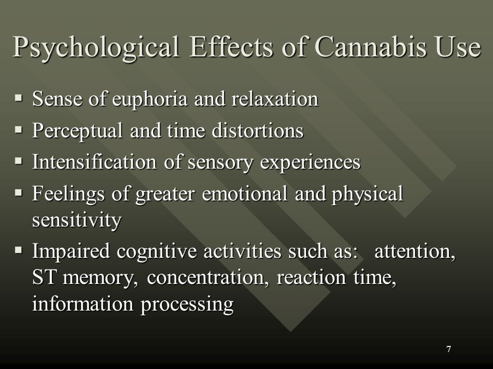 Psychological Effects of Cannabis Use Sense of euphoria and relaxation Sense of euphoria and relaxation Perceptual and time distortions Perceptual and