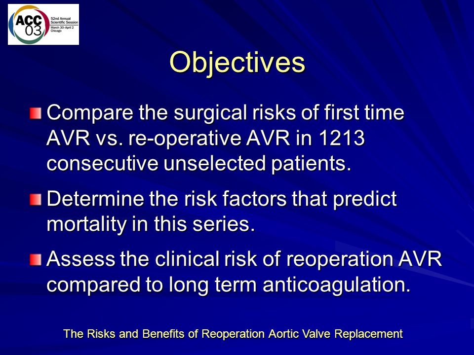 The Risks and Benefits of Reoperation Aortic Valve Replacement Risk of Anticoagulation Related Hemorrhage The composite linearized rate of anticoagulation related hemorrhage in several large series averages 0.9 – 2.5% per year.