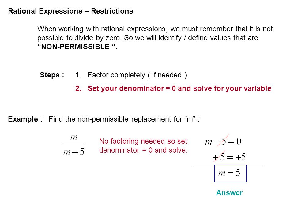Rational Expressions – Restrictions When working with rational expressions, we must remember that it is not possible to divide by zero.