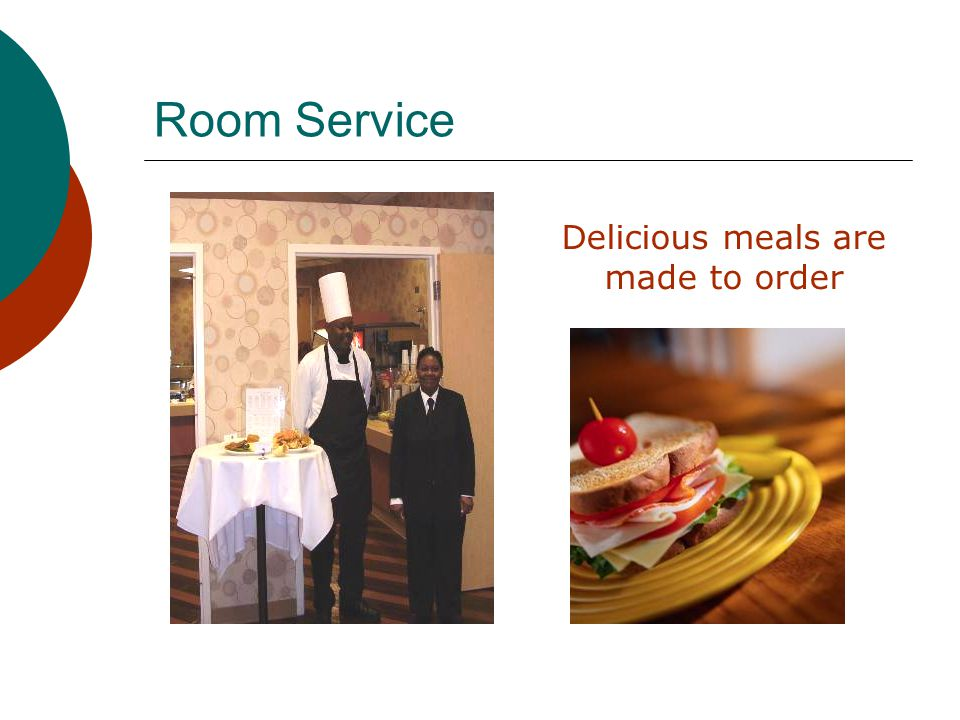 Room Service Delicious meals are made to order