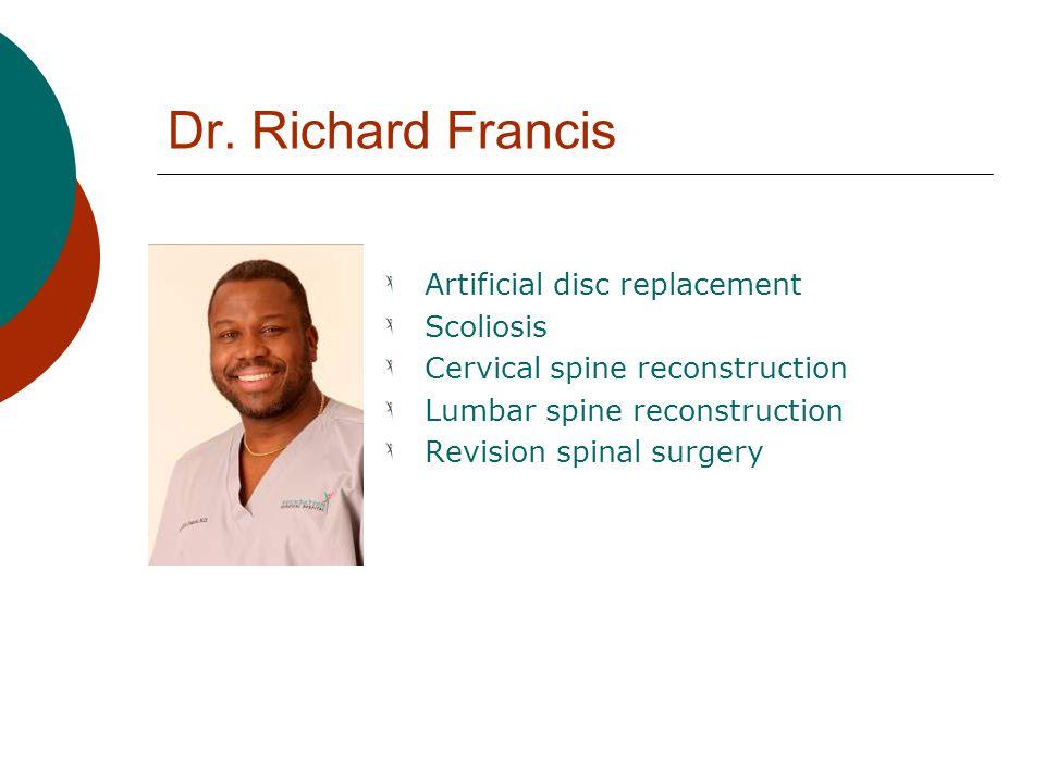 Dr. Richard Francis Artificial disc replacement Scoliosis Cervical spine reconstruction Lumbar spine reconstruction Revision spinal surgery