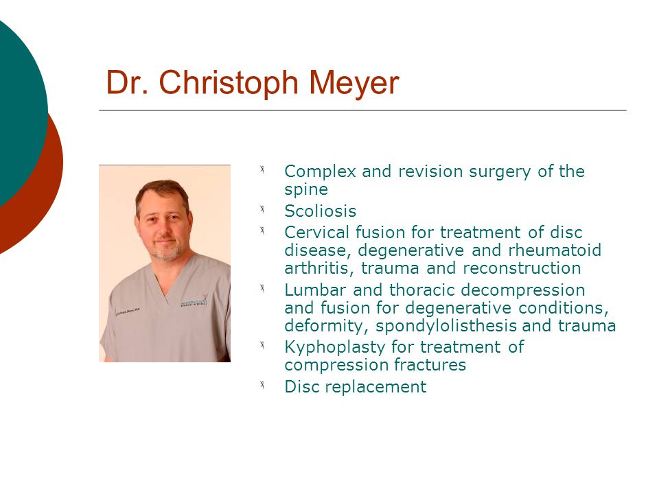 Dr. Christoph Meyer Complex and revision surgery of the spine Scoliosis Cervical fusion for treatment of disc disease, degenerative and rheumatoid art