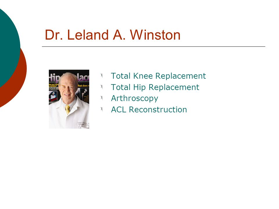 Dr. Leland A. Winston Total Knee Replacement Total Hip Replacement Arthroscopy ACL Reconstruction