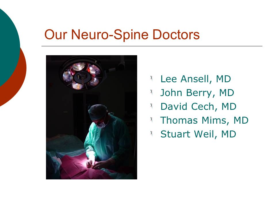 Our Neuro-Spine Doctors Lee Ansell, MD John Berry, MD David Cech, MD Thomas Mims, MD Stuart Weil, MD