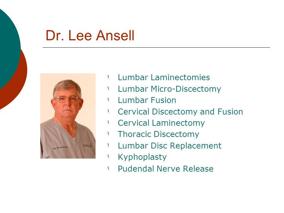 Dr. Lee Ansell Lumbar Laminectomies Lumbar Micro-Discectomy Lumbar Fusion Cervical Discectomy and Fusion Cervical Laminectomy Thoracic Discectomy Lumb