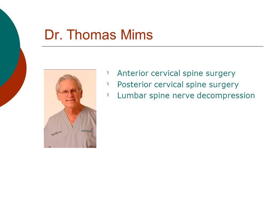 Dr. Thomas Mims Anterior cervical spine surgery Posterior cervical spine surgery Lumbar spine nerve decompression