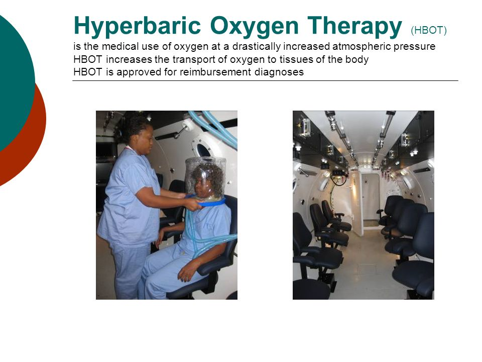 Hyperbaric Oxygen Therapy (HBOT) is the medical use of oxygen at a drastically increased atmospheric pressure HBOT increases the transport of oxygen t
