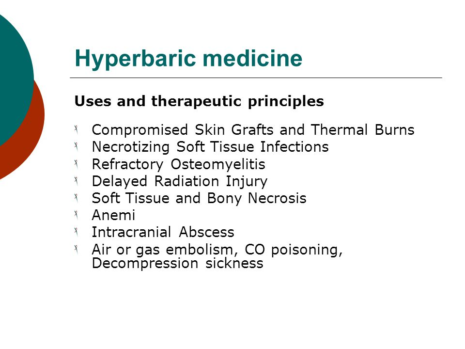 Hyperbaric medicine Uses and therapeutic principles Compromised Skin Grafts and Thermal Burns Necrotizing Soft Tissue Infections Refractory Osteomyeli