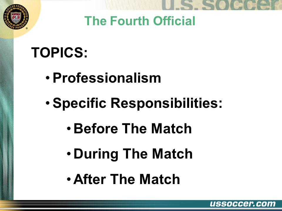 Professionalism Critical Member of Officiating Team Must Be Fully Prepared to: Replace Assist Role Set In The Laws of the Game More …