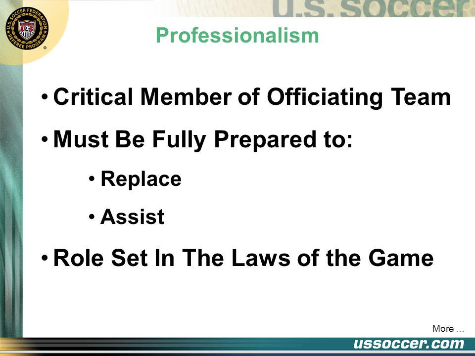 Assistance ADMINISTRATIVE DUTIES Retrieval/Securing Of Equipment At Game Breaks Location/Readiness of Facilities For Officiating Team Review With Team Officials General Procedures for Warming Up, Activities In Technical Area, Etc.