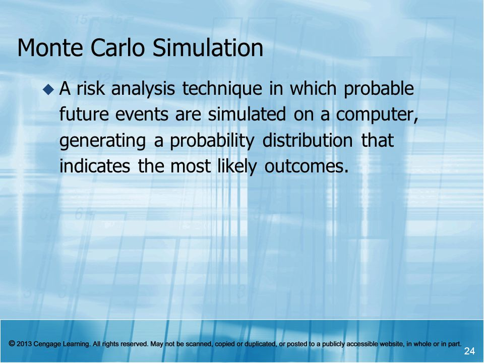 Monte Carlo Simulation A risk analysis technique in which probable future events are simulated on a computer, generating a probability distribution th