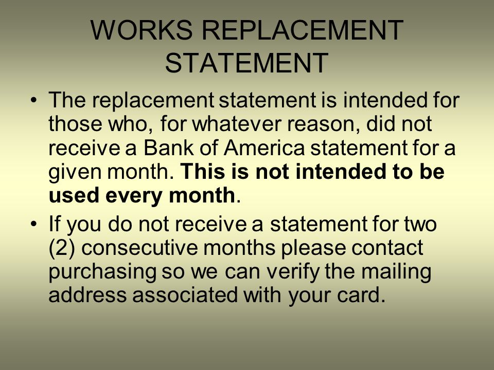 WORKS REPLACEMENT STATEMENT The replacement statement is intended for those who, for whatever reason, did not receive a Bank of America statement for