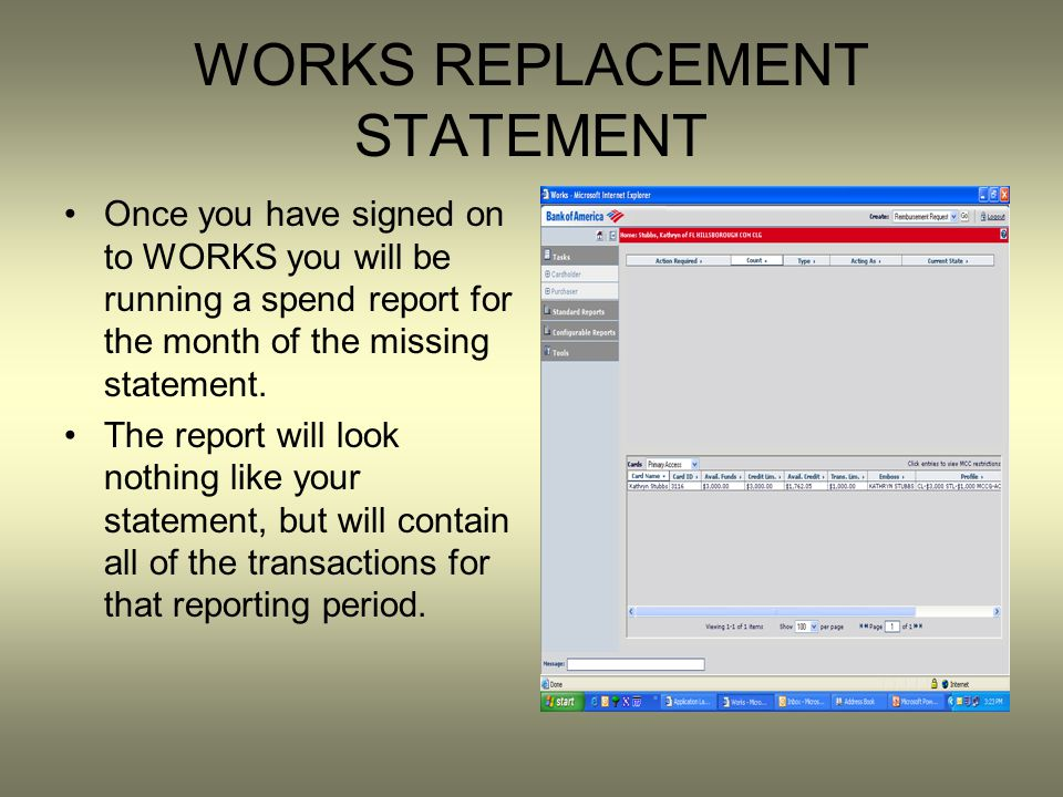 WORKS REPLACEMENT STATEMENT Once you have signed on to WORKS you will be running a spend report for the month of the missing statement.