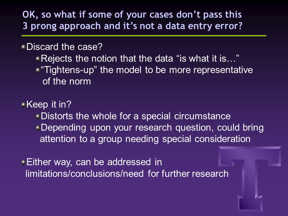 OK, so what if some of your cases dont pass this 3 prong approach and its not a data entry error? Discard the case? Rejects the notion that the data i