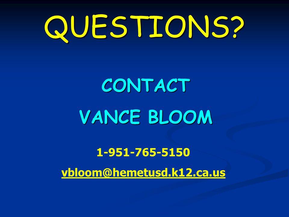 QUESTIONS? CONTACT VANCE BLOOM 1-951-765-5150 vbloom@hemetusd.k12.ca.us