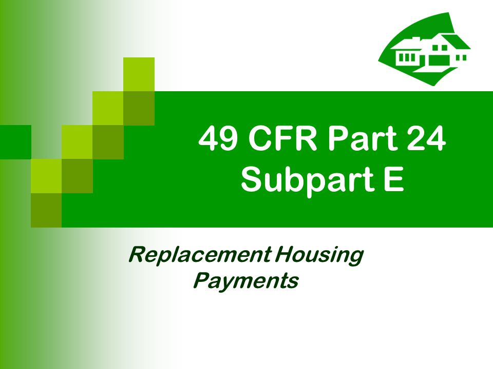 49 CFR Part 24 Subpart E Replacement Housing Payments