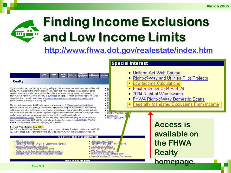 March 2005 E- - 13 Finding Income Exclusions and Low Income Limits Access is available on the FHWA Realty homepage.