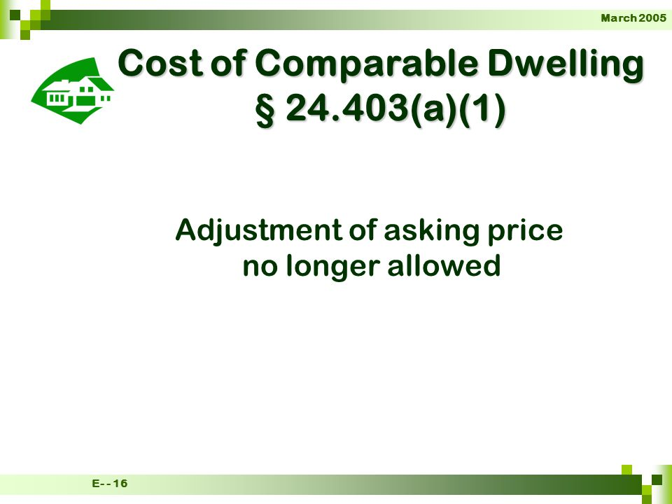 March 2005 E- - 16 Cost of Comparable Dwelling § 24.403(a)(1) Adjustment of asking price no longer allowed
