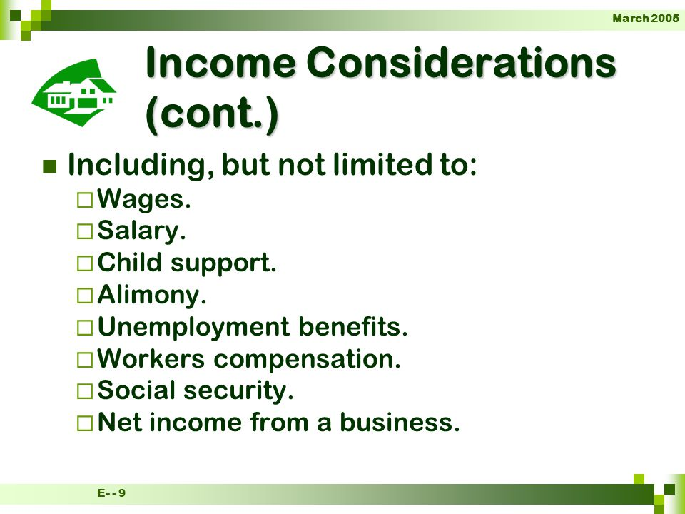 March 2005 E- - 9 Income Considerations (cont.) Including, but not limited to: Wages.
