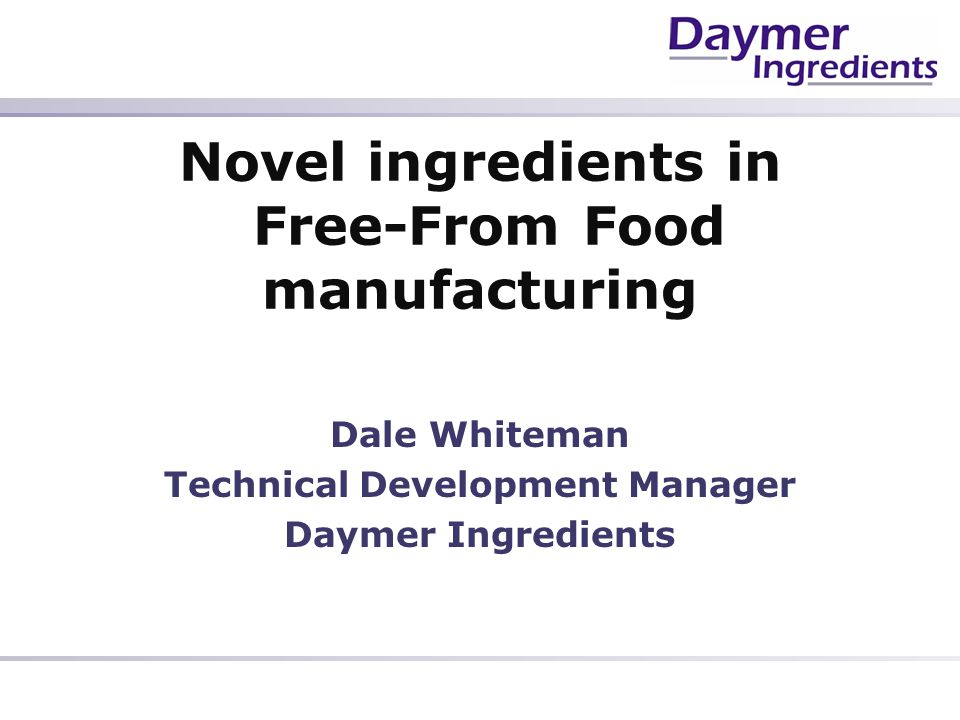 Novel ingredients in Free-From Food manufacturing Dale Whiteman Technical Development Manager Daymer Ingredients