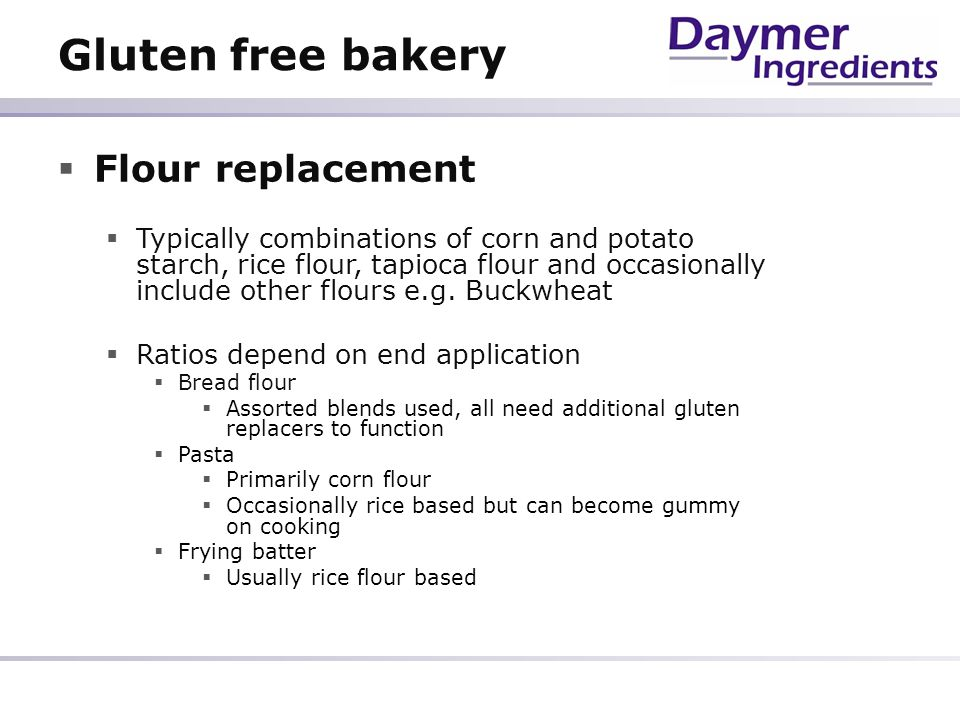 Gluten free bakery Common options to replace gluten Xanthan, Can lead to crumb hardening & gummy mouthfeel Xanthan alone can control air cell size but volume often restricted May not be suitable for all Egg proteins Currently unstable pricing Brings another allergen issue Guar gum Availability Cost!!