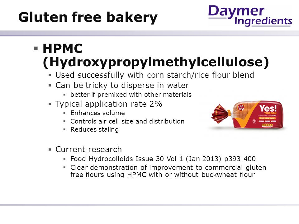 Gluten free bakery HPMC (Hydroxypropylmethylcellulose) Used successfully with corn starch/rice flour blend Can be tricky to disperse in water better i