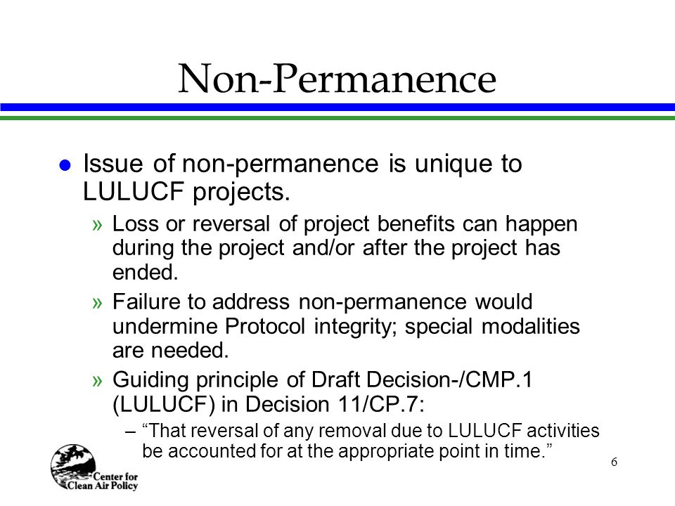 6 Non-Permanence l Issue of non-permanence is unique to LULUCF projects.