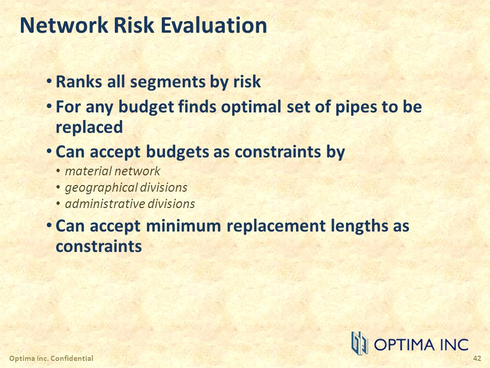 Network Risk Evaluation Ranks all segments by risk For any budget finds optimal set of pipes to be replaced Can accept budgets as constraints by mater