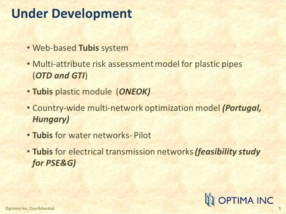 Under Development Web-based Tubis system Multi-attribute risk assessment model for plastic pipes (OTD and GTI) Tubis plastic module (ONEOK) Country-wi