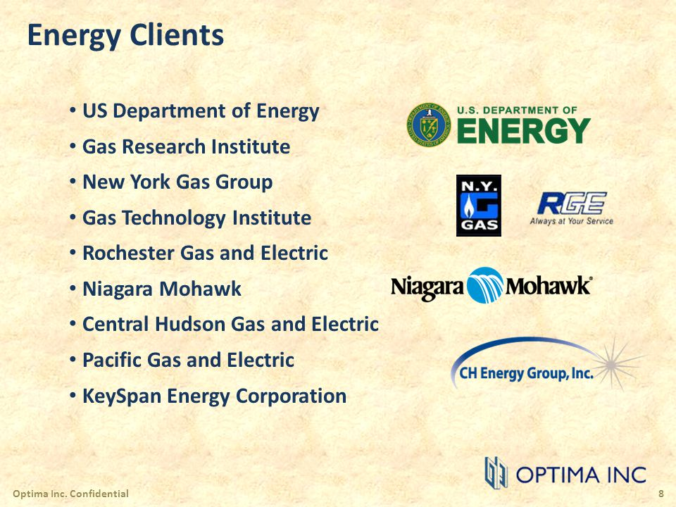 Energy Clients (continued) British Gas Gaz de France Long Island Lighting Company Dominion: Pennsylvania, Ohio ONEOK Corporation New Jersey Natural Gas Consolidated Edison of NY CenterPoint Energy Public Service Electric and Gas Optima Inc.