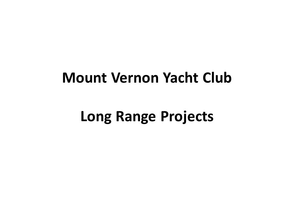 Mount Vernon Yacht Club Long Range Projects