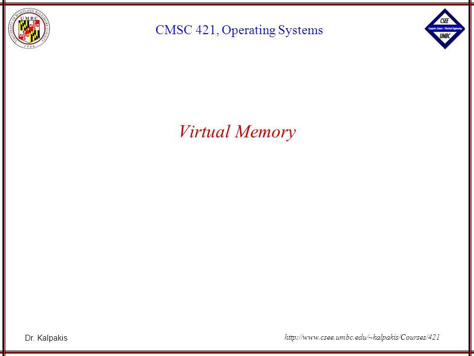 Dr. Kalpakis CMSC 421, Operating Systems http://www.csee.umbc.edu/~kalpakis/Courses/421 Virtual Memory